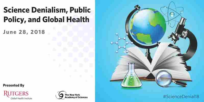 Science Denialism, Public Policy, and Global Health in New York on 28 Jun