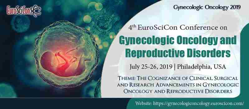 4th EuroSciCon Conference on Gynecologic Oncology and Reproductive Disorders in Philadelphia on Thursday, July 25, 2019