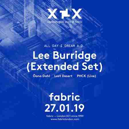 fabric XX: All Day I Dream A.D. with Lee Burridge in London on 27 Jan