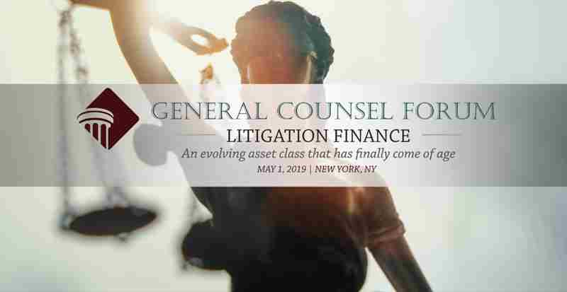General Counsel Forum - Litigation Finance ○ New York, NY ○ May 1 - 2, 2019 in New York on 1 May