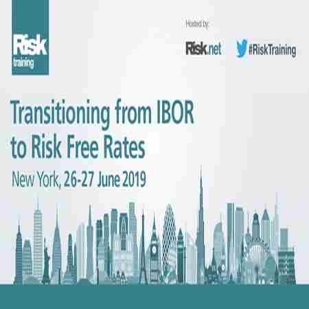 Transition from IBOR to Risk Free Rates, New York, 26 - 27 June 2019 in New York on Wednesday, June 26, 2019
