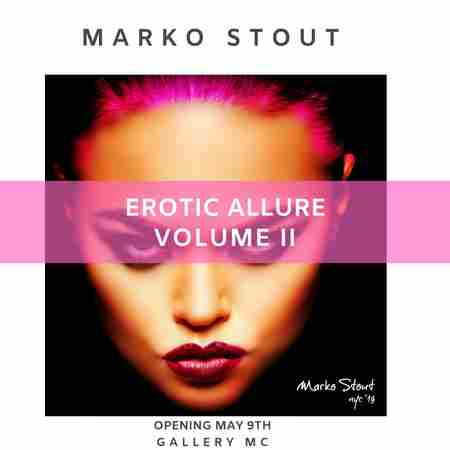 "Marko Stout ""Erotic Allure Volume II"" in New York on 9 May"