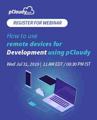 [Free Webinar] How to use remote devices for Development using pCloudy in Dublin on 31 Jul