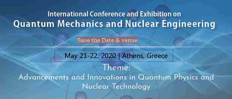 International Conference and Exhibition on Quantum Mechanics and Nuclear Engineering in Athens on 21 May