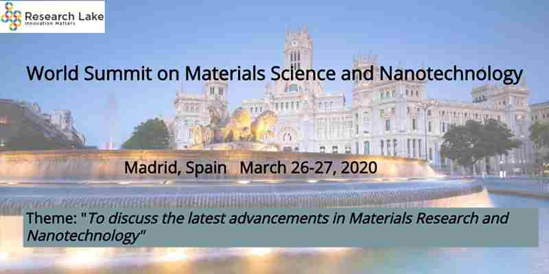 World Summit on Materials Science and Nanotechnology in Madrid on 26 Mar