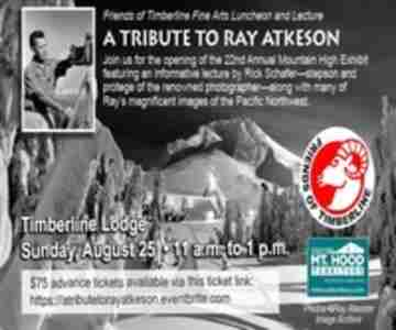 A Tribute to Ray Atkeson: Fine Arts Luncheon and Lecture in Government Camp on 25 Aug