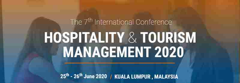 The 7th International Conference on Hospitality and Tourism Management 2020 in Malaysia on 25 Jun