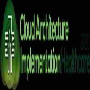 Cloud Architecture Implementation Healthcare 2020 in Austin on 4 Feb