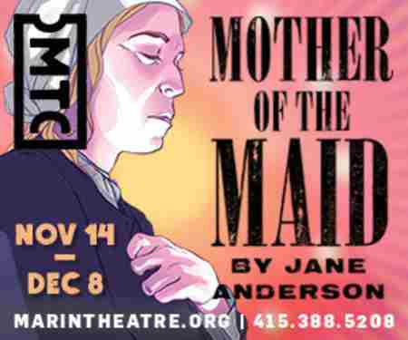 Mother of the Maid in Mill Valley on 14 Nov