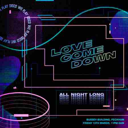 Love Come Down: All Night Long in London on 13 Mar