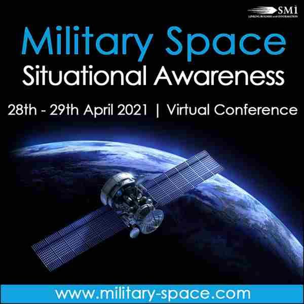 Military Space Situational Awareness 2021 (Virtual Conference) in London on 28 Apr